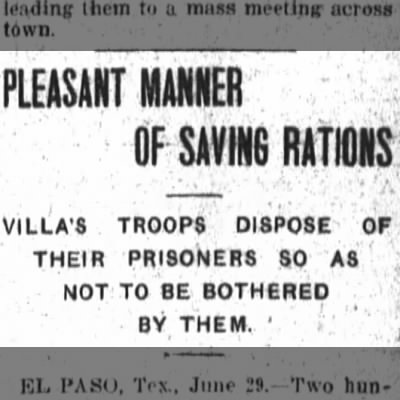 Pancho Villa orders prisoners to be executed to save rations