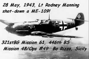 Lt Rod Manning shot down a ME-109!!!
